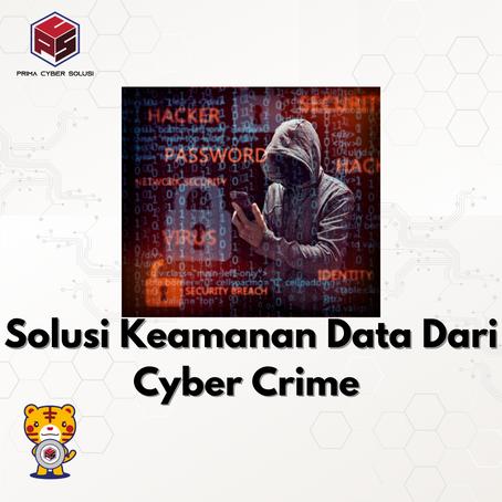 Solusi Keamanan Data Dari Cyber Crime