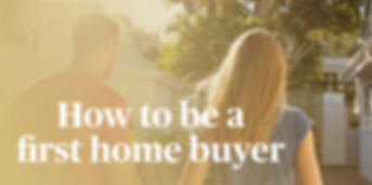 How-To-Be-A-First-Home-Buyer.png