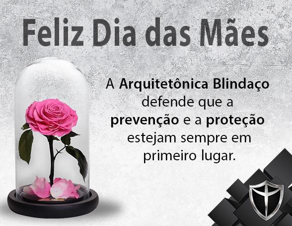 Homenagem da Arquitetônica Blindaço no Dia das Mães. Proteção e prevenção sempre deve vir em primeiro lugar.