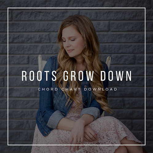 Roots Grow Down Chord Chart
