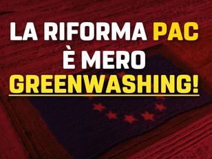 LA RIFORMA DELLA PAC E' MERO GREENWASHING.