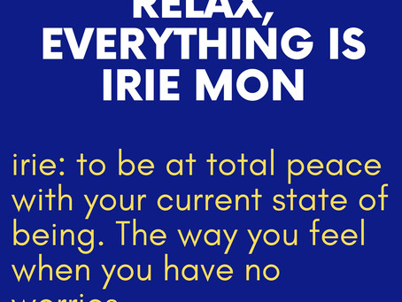 Relax, Everything is Irie Mon