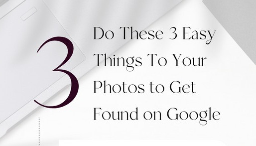 Do These 3 Easy Things To Your Photos to Get Found on Google