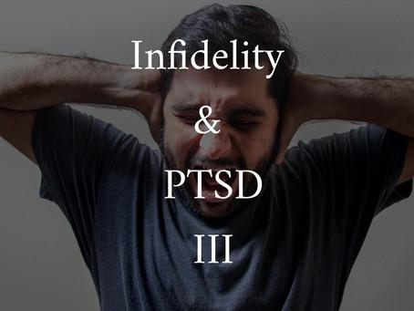 Infidelity and PTSD III