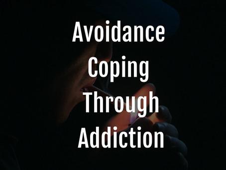 Avoidance Coping Through Addiction
