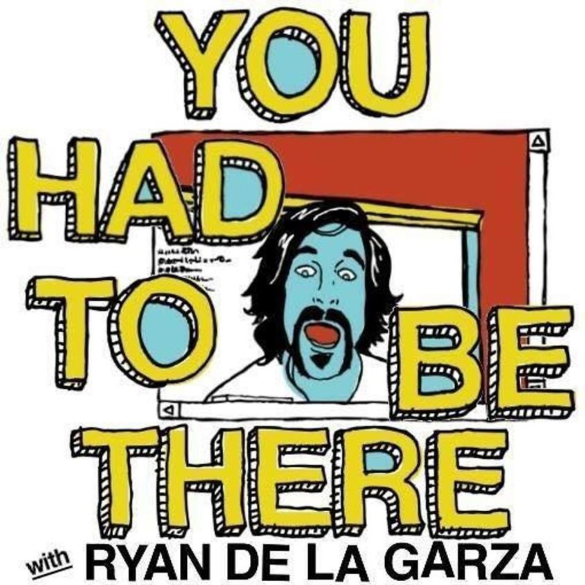 You Had to Be There w/ Ryan de la Garza