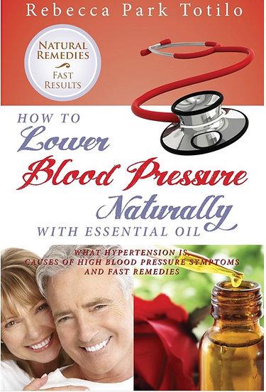 LOWER BLOOD PRESSURE NATURALLY W/ ESSENTIAL OIL  Rebecca Park Totilo ~
