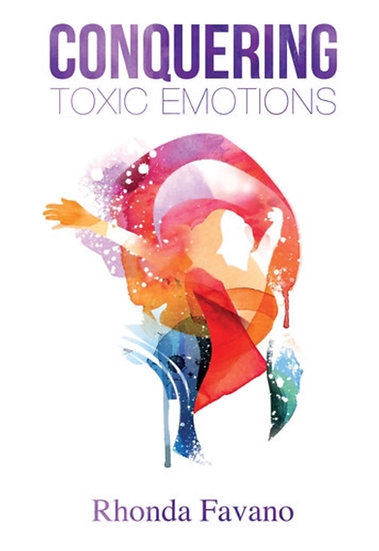 Conquering Toxic Emotions ~ Authored by Ronda Favano