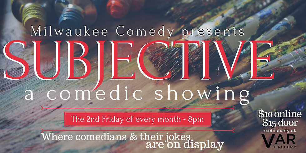 SUBJECTIVE: A COMEDIC SHOWING