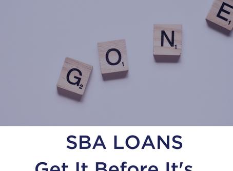 Get it Before It's Gone! A Summary of SBA Loan Programs