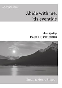 Abide with me; 'tis eventide, arr. Paul Busselberg