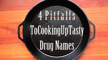 4 Pitfalls To Cooking Up Tasty Drug Names