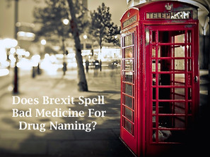 Does Brexit Spell Bad Medicine For Drug Naming?