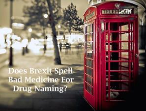 Does Brexit Spell Bad Medicine For Drug Naming?