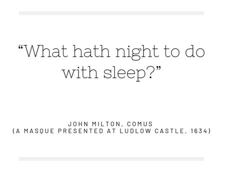 """What hath night to do with sleep?"""