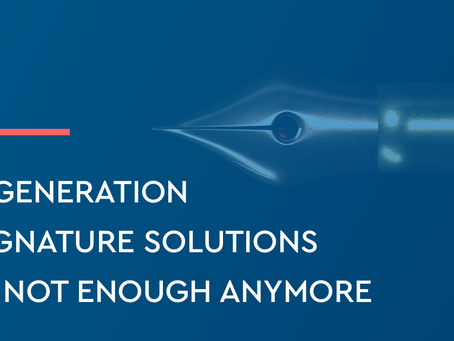 1st generation e-signature solutions are not enough anymore