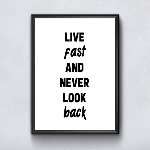 Live fast & never look back