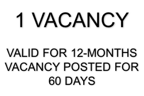 1 VACANCY..... ADVERTISED FOR 60 DAYS