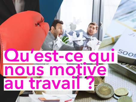 Quelles sont les sources de motivations au travail ?