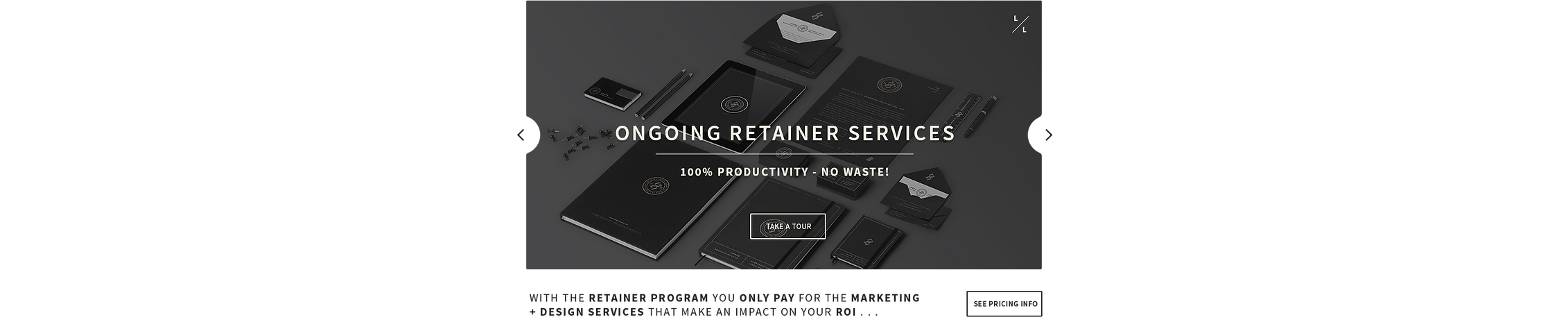With the retainer program you only pay for the marketing and design services that make an impact on your return on investment.