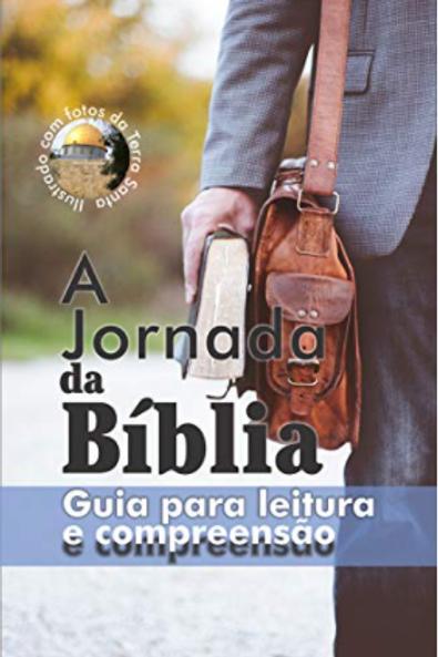 A Jornada da Bíblia - Guia para leitura e compreensão