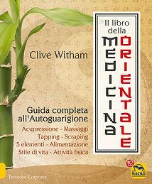 Il libro della medicina orientale. Guida completa all'autoguarigione Clive Witham