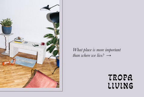 INTRODUCING –– Tropa Living Collection