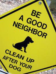 Be a Good Neighbor: Help keep our neighborhood clean of dog waste.