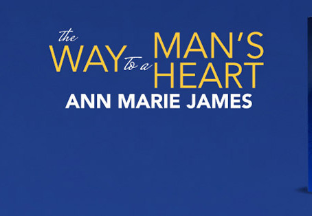 The Way to a Man's Heart by Ann Marie James – Blog tour, Guest Post, Excerpt, Giveaway