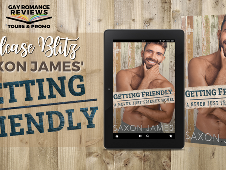 Getting Friendly by Saxon James - Release Blitz, Excerpt & Giveaway