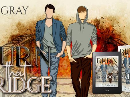 Burn That Bridge by J.R. Gray - Blog Tour, Excerpt & Giveaway