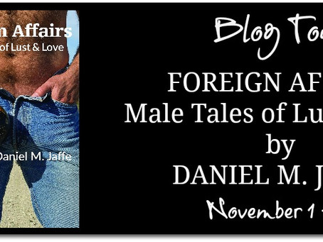 Foreign Affairs: Male Tales of Lust & Love by Daniel M Jaffe - Blog Tour, Interview, Excerpt