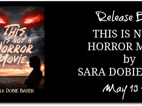 This is Not a Horror Movie by Sara Dobie Bauer - Release Blitz, Excerpt