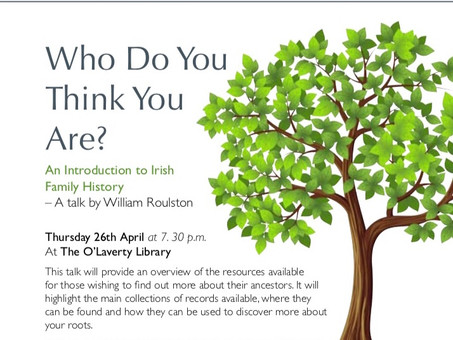 Who do you think you are? An introduction to Irish Family History - Rescheduled date!