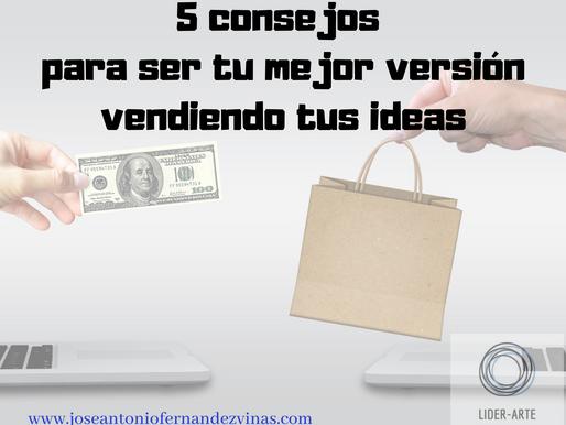 5 CONSEJOS PARA SER TU MEJOR VERSIÓN VENDIENDO TUS IDEAS