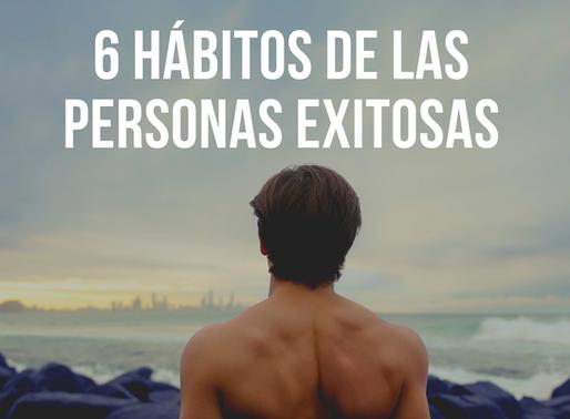 6 HÁBITOS DE LAS PERSONAS EXITOSAS.