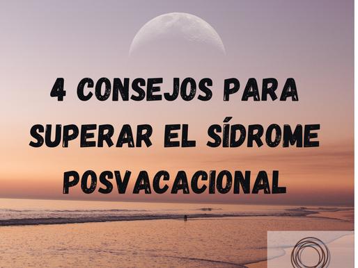 4CONSEJOS PARA SUPERAR EL SÍNDROME POSVACACIONAL.