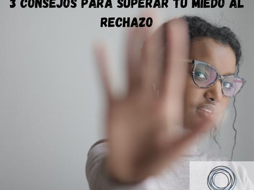 3 CONSEJOS PARA SUPERAR TU MIEDO AL RECHAZO