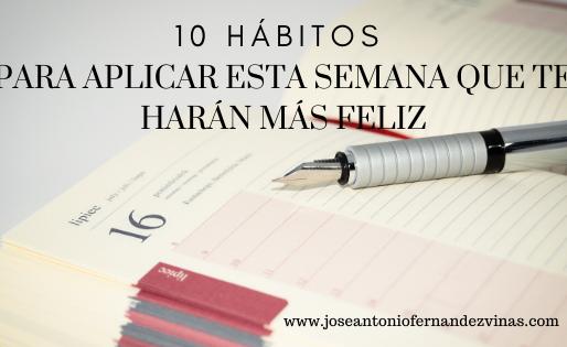 10 HÁBITOS PRARA IMPLANTAR ESTA SEMANA QUE TE HARÁN MÁS FELIZ