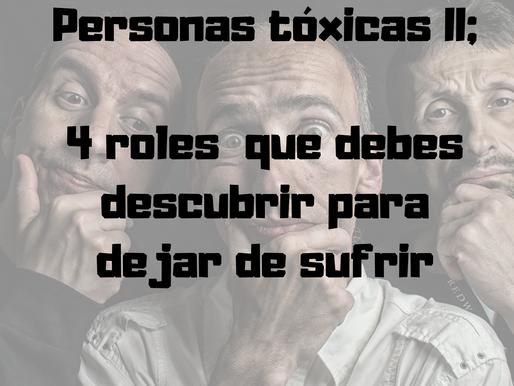 PERSONAS TÓXICAS II; 4 ROLES QUE DEBES DESCUBRIR PARA DEJAR DE SUFRIR