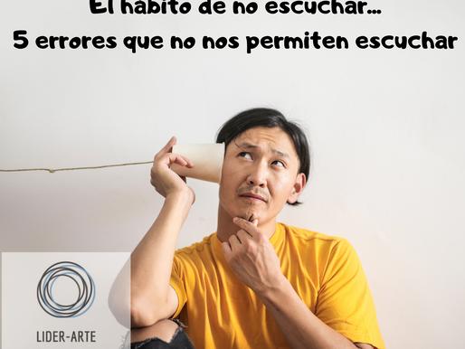El hábito de no escuchar; 5 errores que no nos permiten escuchar.