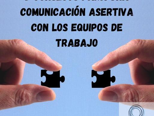 5 CONSEJOS PARA UNA COMUNIACIÓN ASERTIVA CON TUS EQUIPOS DE TRABAJO.