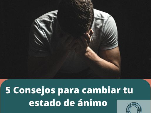 5 CONSEJOS PARA CAMBIAR TU ESTADO DE ÁNIMO