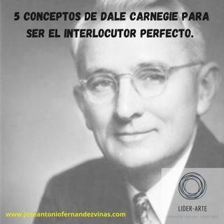5 conceptos del método de Dale Carnegie para ser el interlocutor perfecto.