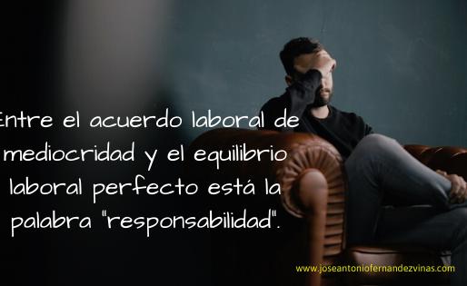 """ENTRE UN ACUERDO DE MEDIOCRIDAD Y EL EQUILIBRIO LABORAL PERFECTO ESTA LA PALABRA """"RESPONSABILIDAD"""""""