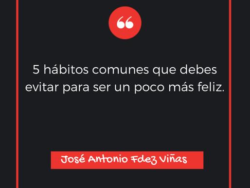EVITAR 5 HÁBITOS COMUNES PARA SER UN POCO MÁS FELICES...