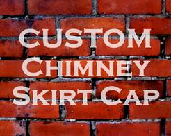 Custom Chimney Skirt Cap.png