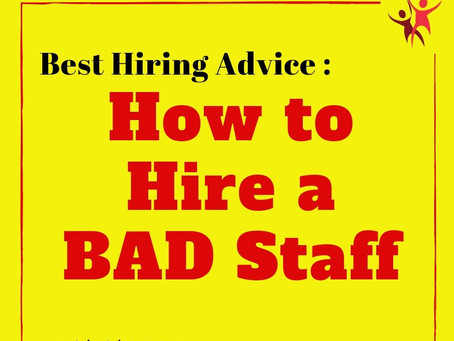 Best Hiring Advice : How to Hire a Bad Staff