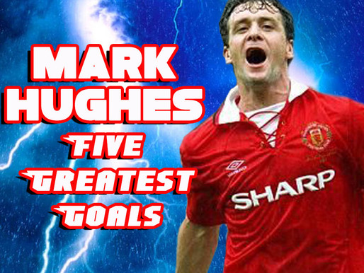 Mark Hughes. 5 Greatest Goals