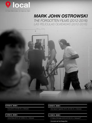 MARK JOHN OSTOWSKI.  THE FORGOTTEN FILMS (2012-2016)